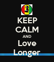 KEEP CALM AND Love Longer - Personalised Poster large