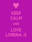 KEEP CALM AND LOVE LORENA :3 - Personalised Poster large