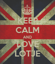 KEEP CALM AND LOVE LOTJE - Personalised Poster large