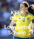 KEEP CALM AND Love Lotta Schelin - Personalised Poster large