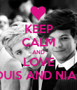 KEEP CALM AND LOVE LOUIS AND NIALL - Personalised Poster large