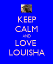 KEEP CALM AND LOVE  LOUISHA - Personalised Poster large