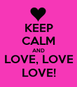 KEEP CALM AND LOVE, LOVE LOVE! - Personalised Poster large