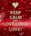 KEEP CALM AND LOVE,LOVE, LOVE! - Personalised Poster large