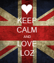 KEEP CALM AND LOVE LOZ - Personalised Poster large