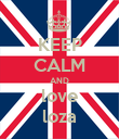 KEEP CALM AND love loza - Personalised Poster large