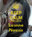 KEEP CALM AND LOVE Luanne Novais - Personalised Poster large