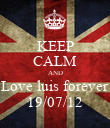 KEEP CALM AND Love luis forever 19/07/12 - Personalised Poster large