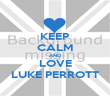 KEEP CALM AND LOVE LUKE PERROTT - Personalised Poster large