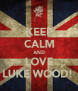 KEEP CALM AND LOVE LUKE WOOD!  - Personalised Poster large