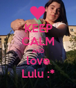 KEEP CALM AND love Lulu :* - Personalised Poster large