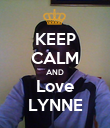 KEEP CALM AND Love LYNNE - Personalised Poster large