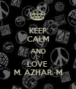 KEEP CALM AND LOVE  M. AZHAR. M - Personalised Poster large