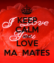 KEEP CALM AND LOVE MA  MATES - Personalised Poster large