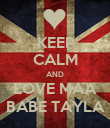 KEEP CALM AND LOVE MAA BABE TAYLA - Personalised Poster large