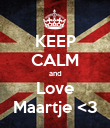 KEEP CALM and Love Maartje <3 - Personalised Poster large