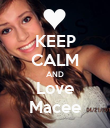 KEEP CALM AND Love Macee - Personalised Poster large