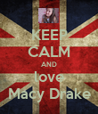 KEEP CALM AND love Macy Drake - Personalised Poster large