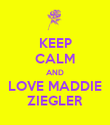 KEEP CALM AND LOVE MADDIE ZIEGLER - Personalised Poster large