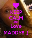 KEEP CALM AND Love MADDY!! ;) - Personalised Poster large