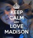 KEEP CALM AND LOVE MADISON - Personalised Poster large