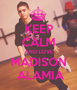 KEEP CALM AND LOVE MADISON  ALAMIA - Personalised Poster large