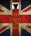 KEEP CALM AND LOVE MADNESS - Personalised Poster large
