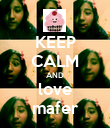 KEEP CALM AND love mafer - Personalised Poster large