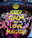 KEEP CALM AND LOVE MAGGIE - Personalised Poster large