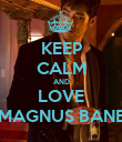 KEEP CALM AND LOVE MAGNUS BANE - Personalised Poster large