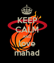 KEEP CALM AND love mahad - Personalised Poster small