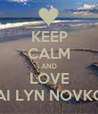 KEEP CALM AND LOVE MAI LYN NOVKOV - Personalised Poster large