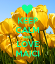 KEEP CALM AND LOVE MAICI - Personalised Poster large