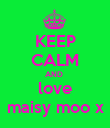 KEEP CALM AND  love maisy moo x - Personalised Poster large
