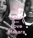 KEEP CALM AND Love Makara - Personalised Poster large