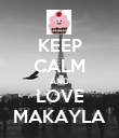 KEEP CALM AND LOVE MAKAYLA - Personalised Poster large