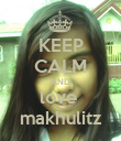 KEEP CALM AND love  makhulitz - Personalised Poster large