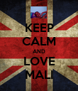 KEEP CALM AND LOVE MALI - Personalised Poster large