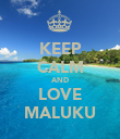 KEEP CALM AND LOVE MALUKU - Personalised Poster large
