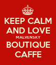 KEEP CALM AND LOVE MALVENSKY BOUTIQUE CAFFE - Personalised Poster large