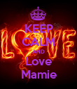 KEEP CALM AND Love Mamie - Personalised Poster large