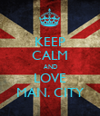 KEEP CALM AND LOVE MAN. CITY - Personalised Poster large