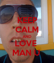 KEEP CALM AND LOVE  MAN U  - Personalised Poster large