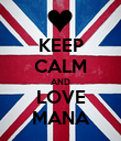 KEEP CALM AND LOVE MANA - Personalised Poster large
