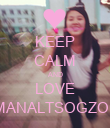 KEEP CALM AND LOVE MANALTSOGZOL - Personalised Poster large