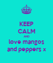KEEP CALM AND love mangos and peppers x - Personalised Poster large