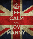 KEEP CALM AND LOVE MANNY! - Personalised Poster small