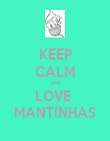KEEP CALM and LOVE  MANTINHAS - Personalised Poster large