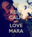 KEEP CALM AND LOVE MARA - Personalised Poster large