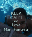 KEEP CALM AND Love Mara Fonseca - Personalised Poster large